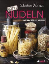 JETZT! Nudeln: Internationale Rezepte