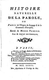 """Histoire naturelle de la parole, ou Precis de l'origine du langage et de la grammaire universelle. Extrait du """"Monde primitif"""" par M. Court de Gebelin"""