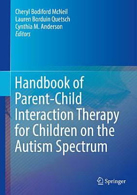 Handbook of Parent Child Interaction Therapy for Children on the Autism Spectrum PDF