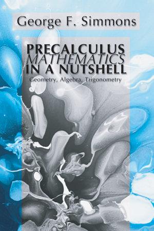 Precalculus Mathematics in a Nutshell  Geometry  Algebra  Trigonometry