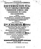 De differentiis statutorum Erffurtensium circa jus commune in casu successionis; resp. Joach. Andr. Meier: Volume 1