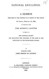 National Education: A Sermon Preached in the Church of St. Martin in the Fields, on Sunday, February 18, 1838, in Compliance with the Queen's Letter on Behalf of the National Society for Educating the Children of the Poor in the Principles of the Established Church