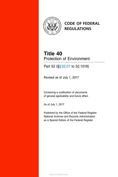 Download 2017 CFR Annual Print Title 40 Protection of Environment   Part 52   52 01 to 52 1018 Book
