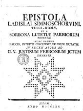 Epistola Ladislai Simmoschorvini, Tusci-Romæ, et a Sorbona Lutetiæ Parisiorum probata: nunc primum paucis, intuitu circumstantiarum mutatis, in lucem atque ad Cl. V. Justinum Febronium Jctum emanata