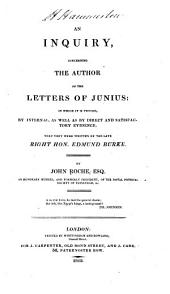 An Inquiry, Concerning the Author of the Letters of Junius: In which it is Proved, by Internal, as Well as by Direct and Satisfactory Evidence, that They Were Written by the Late Right Hon. Edmund Burke