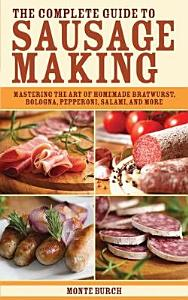 The Complete Guide to Sausage Making Book