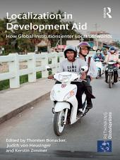 Localization in Development Aid: How Global Institutions enter Local Lifeworlds