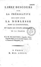 Libre discours sur la prérogative que doit avoir la noblesse dans la constitution et dans les Etats généraux de la France