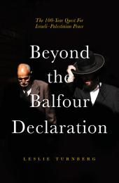 Beyond the Balfour Declaration: The 100-Year Quest for Israeli–Palestinian Peace