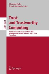 Trust and Trustworthy Computing: 7th International Conference, TRUST 2014, Heraklion, Crete, Greece, June 30 -- July 2, 2014, Proceedings