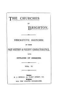 The churches of Brighton  descriptive sketches  with outlines of sermons