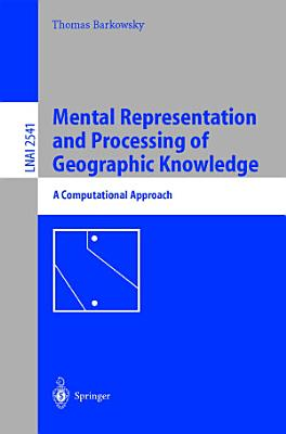 Mental Representation and Processing of Geographic Knowledge PDF