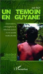 Un témoin en Guyane: Observations, interrogations et réflexions autour d'une société multiculturelle