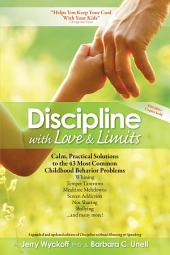 Discipline with Love & Limits: Calm, Practical Solutions to the 43 Most Common Childhood Behavior Problems
