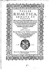 Pallas Rhaetica, Armata Et Togata, Ubi primae ac priscae Inalpinae Rhaetiae verus situs, bella & politia ... adumbrantur