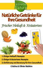 Natürliche Getränke für Ihre Gesundheit: Getränke, Obst, Gemüse, Natürlich, Gesundheit, Krankheit, Kräutertees