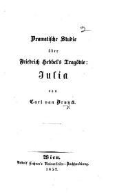 Dramatische Studie über Friedrich Hebbel's Tragödie: Julia