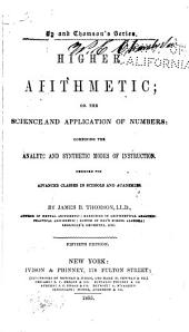 Higher Arithmetic; Or, The Science and Application of Numbers: Combining the Analytic and Synthetic Modes of Instruction. Designed for Advanced Classes in Schools and Academies