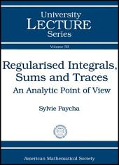 Regularised Integrals, Sums, and Traces: An Analytic Point of View