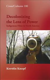 Decolonizing the Lens of Power: Indigenous Films in North America