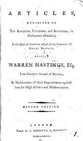 Articles, Exhibited by the Knights, Citizens, and Burgesses, in Parliament Assembled, in the Name of Themselves and of All the Commons of Great Britain, Against Warren Hastings, ... in Maintenance of Their Impeachment Against Him for High Crimes and Misdemeanors: Volume 1