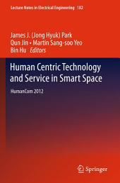Human Centric Technology and Service in Smart Space: HumanCom 2012