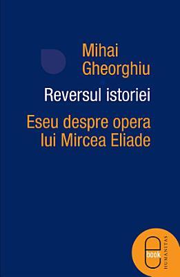 Reversul istoriei  Eseu despre opera lui Mircea Eliade PDF