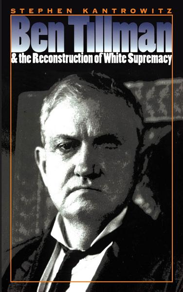Download Ben Tillman and the Reconstruction of White Supremacy Book