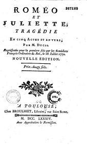 Roméo et Juliette : tragédie en cinq actes et en vers, par M. Ducis, représentée pour la première fois par les Comédiens françois ordinaires du Roi, le 28 juillet 1772