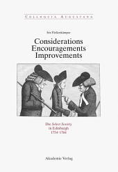 Considerations - Encouragements - Improvements. Die Select Society in Edinburgh 1754-1764: Soziale Zusammensetzung und kommunikative Praxis einer schottischen Gelehrtengesellschaft zur Zeit der Aufklärung