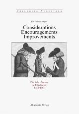 Considerations   Encouragements   Improvements  Die Select Society in Edinburgh 1754 1764 PDF