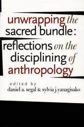 Unwrapping the Sacred Bundle: Reflections on the Disciplining of Anthropology