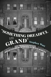 """Something Dreadful and Grand"": American Literature and The Irish-Jewish Unconscious"