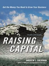 Raising Capital: Get the Money You Need to Grow Your Business, Edition 3