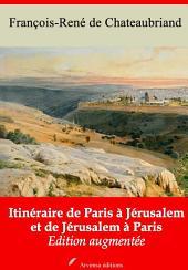 Itinéraire de Paris à Jérusalem et de Jérusalem à Paris: Nouvelle édition augmentée