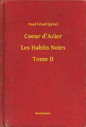 Coeur d'Acier - Les Habits Noirs -: Volume2
