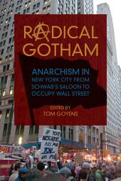 Radical Gotham: Anarchism in New York City from Schwab's Saloon to Occupy Wall Street