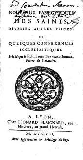Nouveaux Panegiriques Des Saints, Diverses Autres Pieces, Et Quelques Conferences Ecclesiastiques