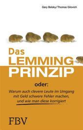 Das Lemmingprinzip: Warum auch clevere Leute im Umgang mit Geld schwere Fehler machen und wie man diese korrigiert