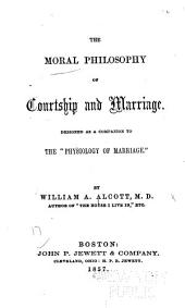 "The Moral Philosophy of Courtship and Marriage: Designed as a Companion to the ""Physiology of Marriage""."