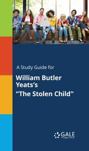 A Study Guide for William Butler Yeats s  The Stolen Child  PDF