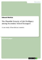 The Plausible Veracity of Life Profligacy among Secondary School Teenagers: A case study of East African countries