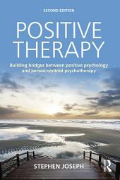 Positive Therapy: Building bridges between positive psychology and person-centred psychotherapy, Edition 2