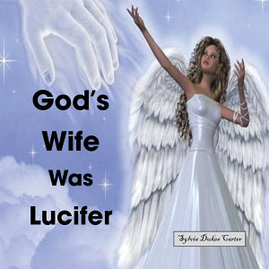 God s Wife Was Lucifer