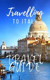 Italy Travel Guide 2019: Must-see attractions, wonderful hotels, excellent restaurants, valuable tips and so much more!
