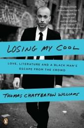 Losing My Cool: Love, Literature, and a Black Man's Escape from the Crowd