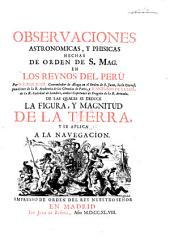 Observaciones astronomicas, y phisicas: hechas de orden de S. Mag. en los reynos del Perù