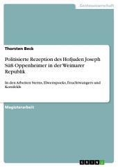 Politisierte Rezeption des Hofjuden Joseph Süß Oppenheimer in der Weimarer Republik: In den Arbeiten Sterns, Elwenspoeks, Feuchtwangers und Kornfelds