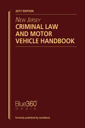 New Jersey Criminal Law and Motor Vehicle Handbook, 2017 Edition