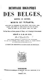 Dictionnaire biographique des Belges, hommes et femmes, morts et vivants ... suivi d'une notice sur diverses puissances de l'Europe avec la chronologie de leurs souverains, etc